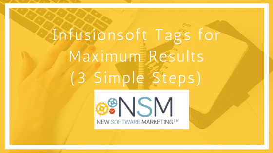 How To Setup Your Infusionsoft Tags for Maximum Results (3 Simple Steps)