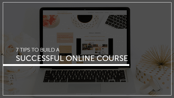 7 tips to build a successful Online Course