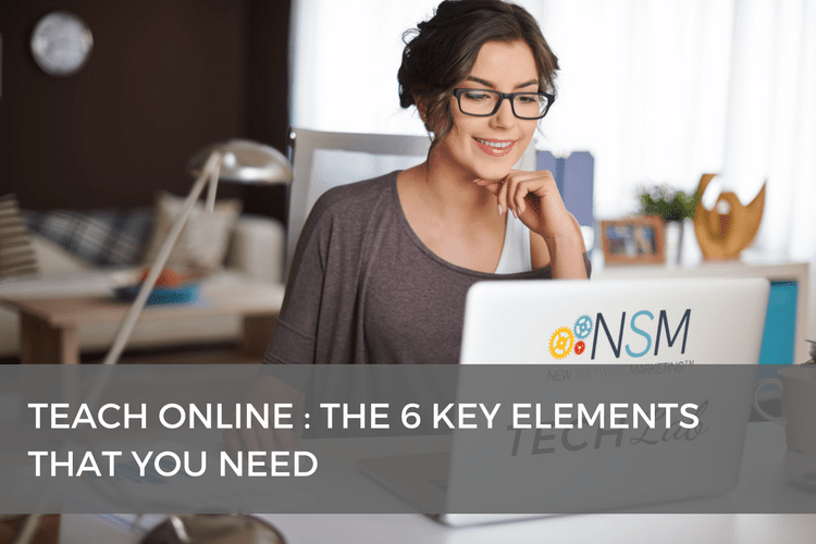 Teach online : the 6 key elements that you need