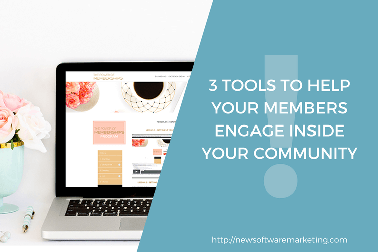 3 Tools to Help Your Members Engage Inside Your Community