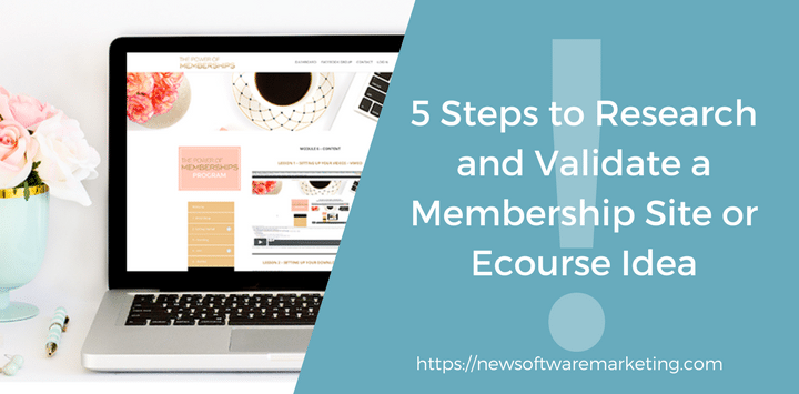 5 Steps to Research and Validate a Membership Site or Ecourse Idea